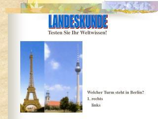 Welcher Turm steht in Berlin? 1. rechts     links