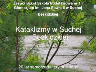 Zespół Szkół Szkoła Podstawowa nr 1 i Gimnazjum im. Jana Pawła II w Suchej Beskidzkiej
