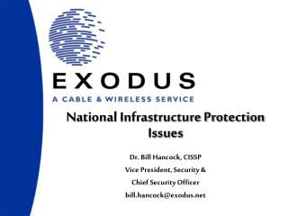 National Infrastructure Protection Issues Dr. Bill Hancock, CISSP   Vice President, Security &