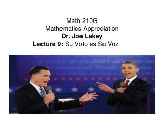 Math 210G  Mathematics Appreciation Dr. Joe Lakey Lecture 9:  Su Voto es Su Voz