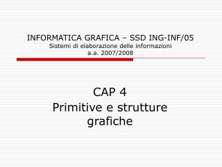 INFORMATICA GRAFICA – SSD ING-INF/05  Sistemi di elaborazione delle informazioni a.a. 2007/2008