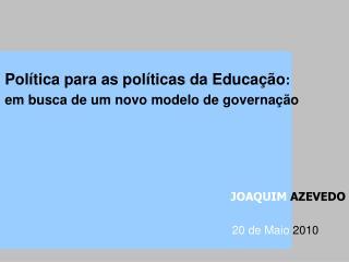 Pol�tica para as pol�ticas da Educa��o : em busca de um novo modelo de governa��o