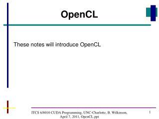 ITCS 6/8010 CUDA Programming, UNC-Charlotte, B. Wilkinson, April 7, 2011, OpenCL