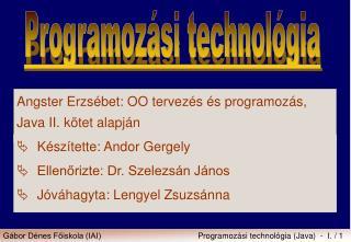 Angster Erzsébet: OO tervezés és programozás, Java II. kötet alapján