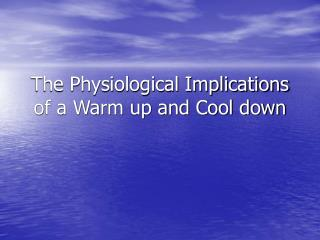 The Physiological Implications of a Warm up and Cool down