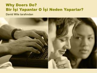 Why Doers Do? Bir İşi Yapanlar O İşi Neden Yaparlar?
