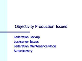Objectivity Production Issues