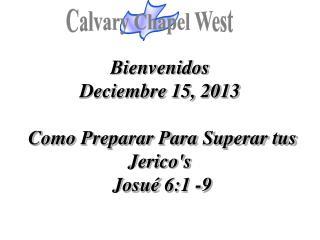 Bienvenidos Deciembre 15, 2013  Como Preparar Para Superar tus Jerico's Josué  6:1 -9