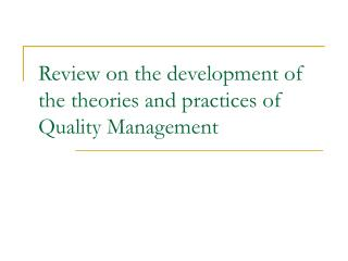 Review on the development of the theories and practices of Quality Management