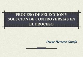PROCESO DE SELECCIÓN Y SOLUCION DE CONTROVERSIAS EN EL PROCESO