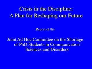 Crisis in the Discipline: A Plan for Reshaping our Future