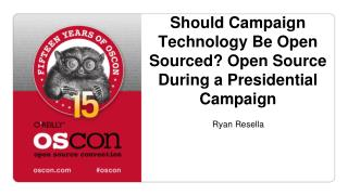 Should Campaign Technology Be Open Sourced? Open Source During a Presidential Campaign
