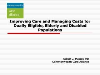 Improving Care and Managing Costs for  Dually Eligible, Elderly and Disabled Populations