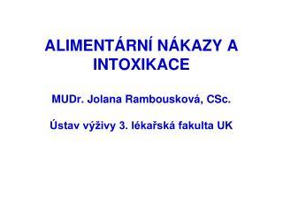 ALIMENTÁRNÍ NÁKAZY A INTOXIKACE MUDr. Jolana Rambousková, CSc. Ústav výživy 3. lékařská fakulta UK
