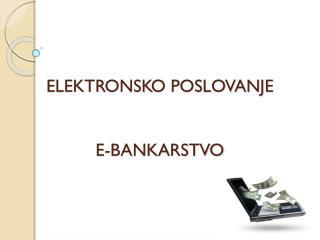 ELEKTRONSKO POSLOVANJE E-BANKARSTVO
