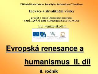 Evropská renesance a humanismus  II. díl                             8. ročník