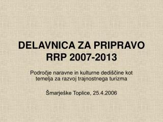 DELAVNICA ZA PRIPRAVO RRP 2007-2013