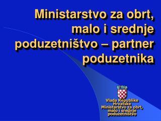 Ministarstvo za obrt, malo i srednje poduzetništvo – partner poduzetnika