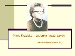 """Maria Krasicka – patronka naszej szkoły Autor: Aleksandra Basińska kl. VI """"a"""""""