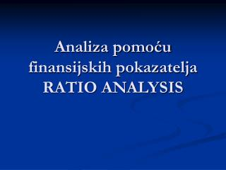 Analiza pomoću finansijskih pokazatelja RATIO ANALYSIS