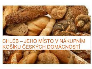 CHLÉB – JEHO MÍSTO v  NÁKupním  Košíku českých domácností