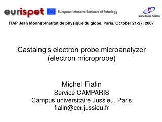 Castaing's electron probe microanalyzer (electron microprobe) Michel Fialin Service CAMPARIS