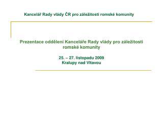 Prezentace oddělení Kanceláře Rady vlády pro záležitosti romské komunity 25. – 27. listopadu 2009
