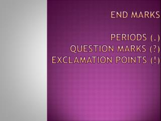 End Marks Periods (.) Question marks  (?) Exclamation points  (!)