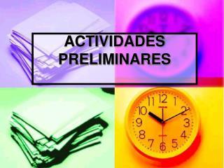 ACTIVIDADES PRELIMINARES