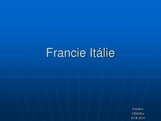 Francie Itálie