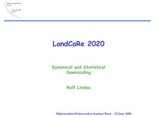 LandCaRe 2020 Dynamical and Statistical  Downscaling