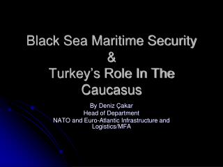 Black Sea Maritime Security & Turkey's Role In The Caucasus