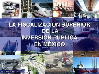 LA FISCALIZACIÓN SUPERIOR  DE LA INVERSIÓN PÚBLICA EN MÉXICO