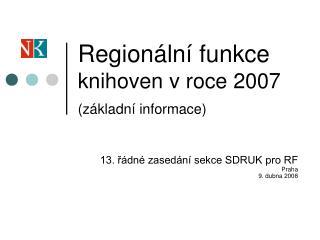 Regionální funkce  knihoven v roce 2007 (základní informace)