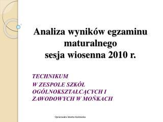 Analiza wyników egzaminu maturalnego sesja wiosenna 2010 r.