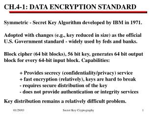 CH.4-1: DATA ENCRYPTION STANDARD   Symmetric - Secret Key Algorithm developed by IBM in 1971.