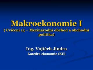 Makroekonomie I ( Cvičení 13 – Mezinárodní obchod a obchodní politika)