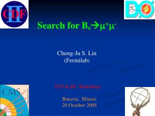 Search for B s  m + m - Cheng-Ju S. Lin (Fermilab )  TEV4LHC WorkShop     Batavia,  Illinois