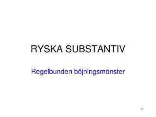 RYSKA SUBSTANTIV