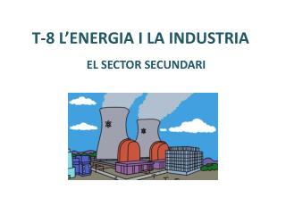 T-8 L'ENERGIA I LA INDUSTRIA