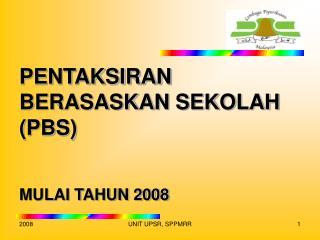 PENTAKSIRAN BERASASKAN SEKOLAH PBS   MULAI TAHUN 2008