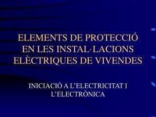 ELEMENTS DE PROTECCI� EN LES INSTAL�LACIONS EL�CTRIQUES DE VIVENDES