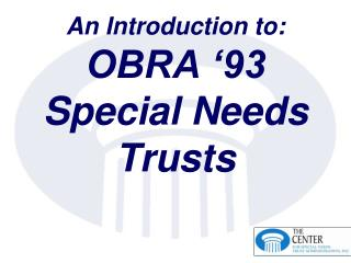 An Introduction to: OBRA '93 Special Needs Trusts
