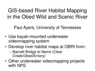 Use kayak-mounted underwater videomapping system Develop river habitat maps at OBRI from: