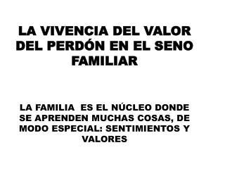 LA VIVENCIA DEL VALOR DEL PERDÓN EN EL SENO FAMILIAR