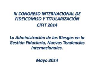 III CONGRESO INTERNACIONAL DE FIDEICOMISO Y TITULARIZACIÓN CIFIT 2014