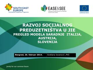 RAZVOJ  SOCIJALNO G  PREDUZETNIŠTV A U JIE PREGLED MODELA SARADNJE  ITALIJA, AUSTRIJA,  SLOVENIJA