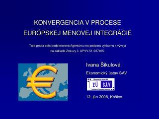 Ivana Šikulová Ekonomický ústav SAV 12. jún 2008, Košice