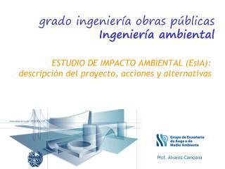 ESTUDIO DE IMPACTO AMBIENTAL (EsIA):  descripción del proyecto, acciones y alternativas