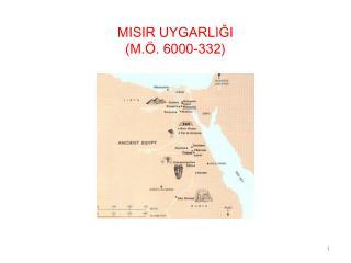 MISIR UYGARLIĞI (M.Ö. 6000-332)